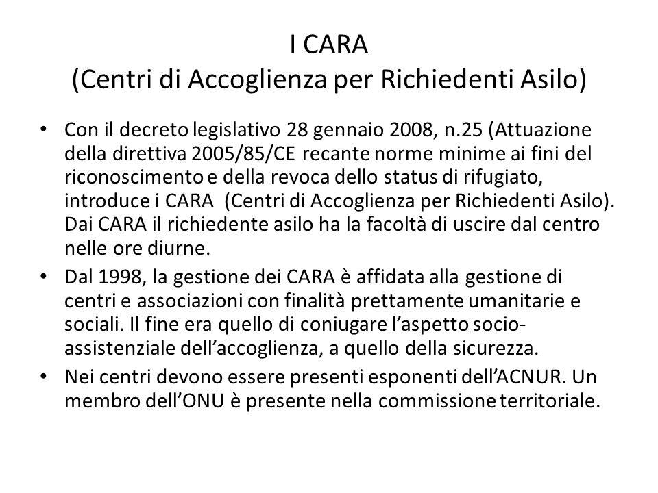 I CARA (Centri di Accoglienza per Richiedenti Asilo) Con il decreto legislativo 28 gennaio 2008, n.25 (Attuazione della direttiva 2005/85/CE recante n