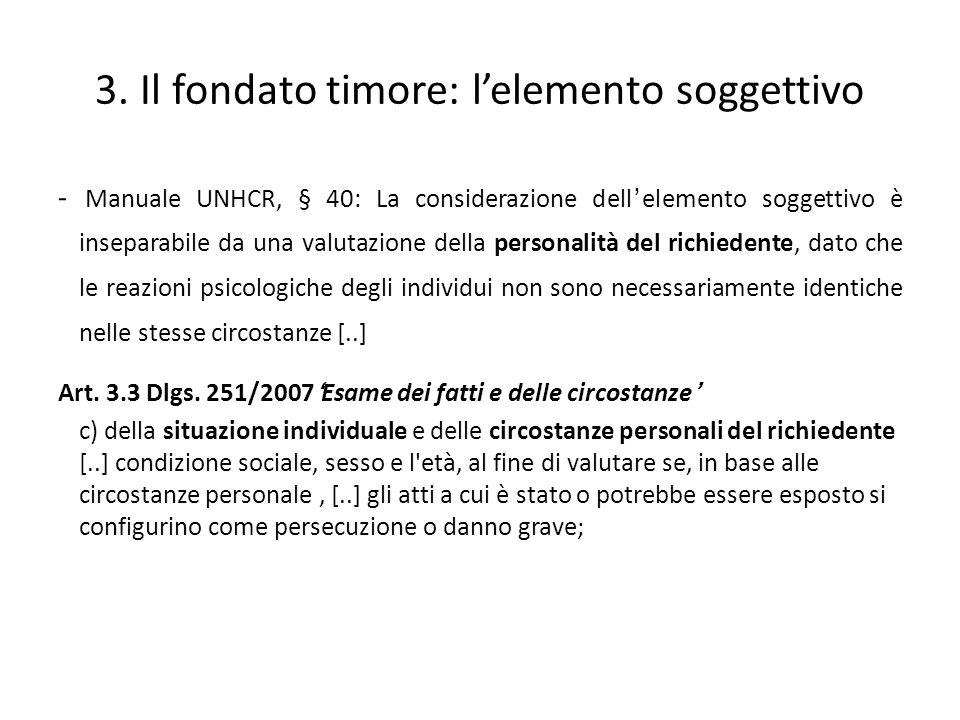 3. Il fondato timore: lelemento soggettivo - Manuale UNHCR, § 40: La considerazione dellelemento soggettivo è inseparabile da una valutazione della pe