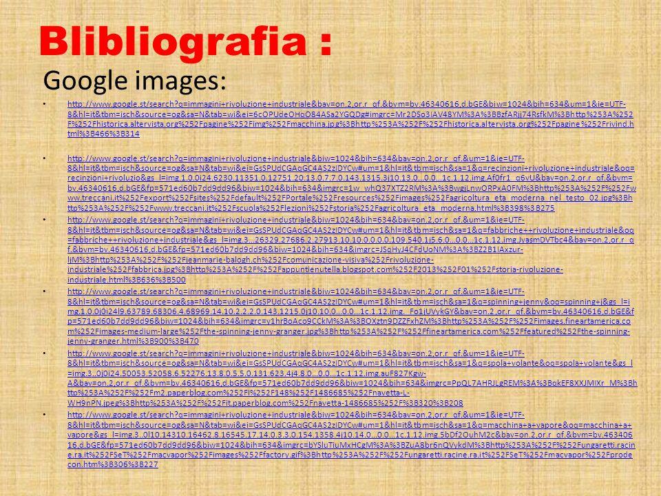 Blibliografia : Google images: http://www.google.st/search?q=immagini+rivoluzione+industriale&bav=on.2,or.r_qf.&bvm=bv.46340616,d.bGE&biw=1024&bih=634
