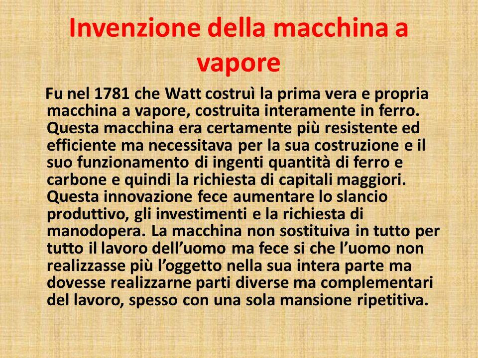 Invenzione della macchina a vapore Fu nel 1781 che Watt costruì la prima vera e propria macchina a vapore, costruita interamente in ferro. Questa macc