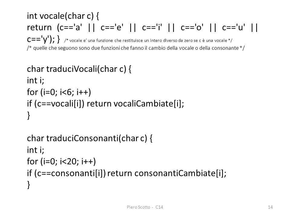 Piero Scotto - C1414 int vocale(char c) { return (c=='a' || c=='e' || c=='i' || c=='o' || c=='u' || c=='y'); } /* vocale e una funzione che restituisc