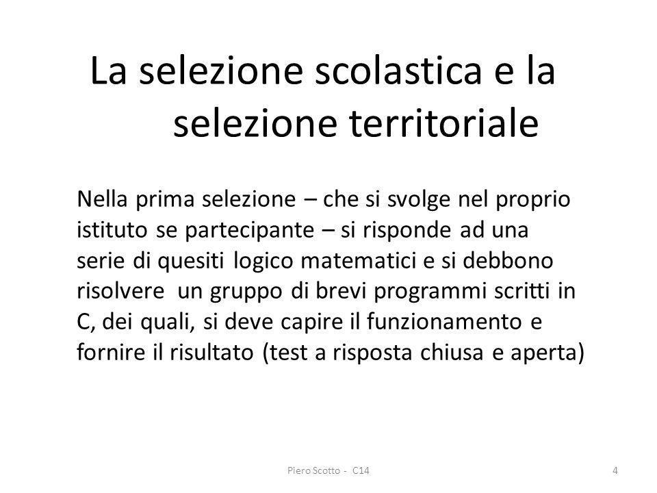 Piero Scotto - C144 La selezione scolastica e la selezione territoriale Nella prima selezione – che si svolge nel proprio istituto se partecipante – s
