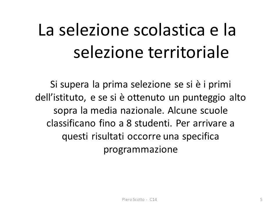 Piero Scotto - C145 La selezione scolastica e la selezione territoriale Si supera la prima selezione se si è i primi dellistituto, e se si è ottenuto