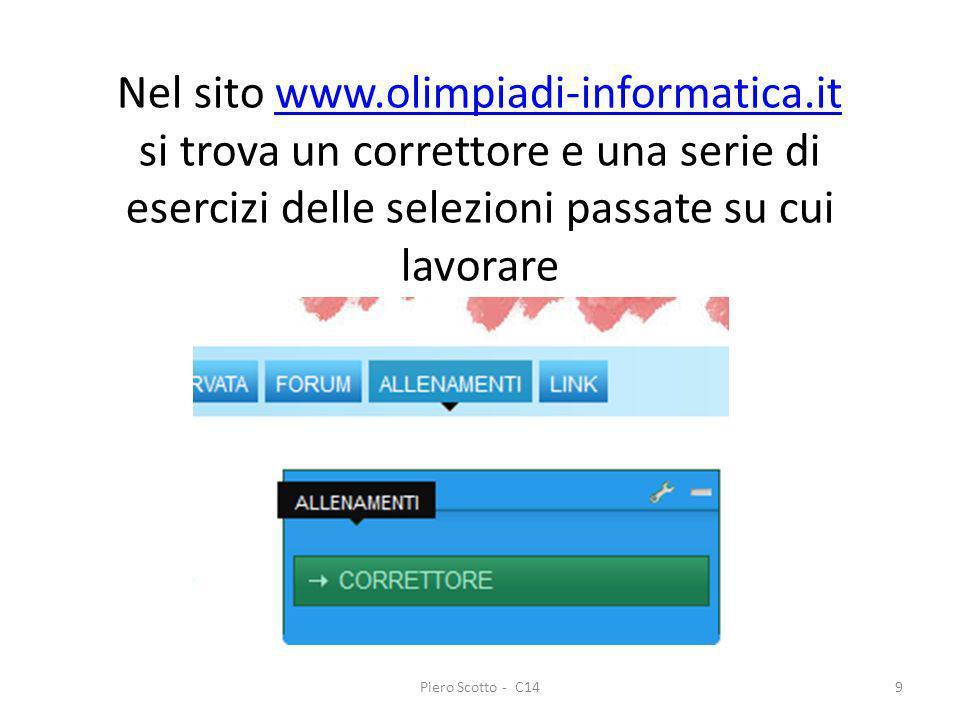 Piero Scotto - C149 Nel sito www.olimpiadi-informatica.it si trova un correttore e una serie di esercizi delle selezioni passate su cui lavorarewww.ol