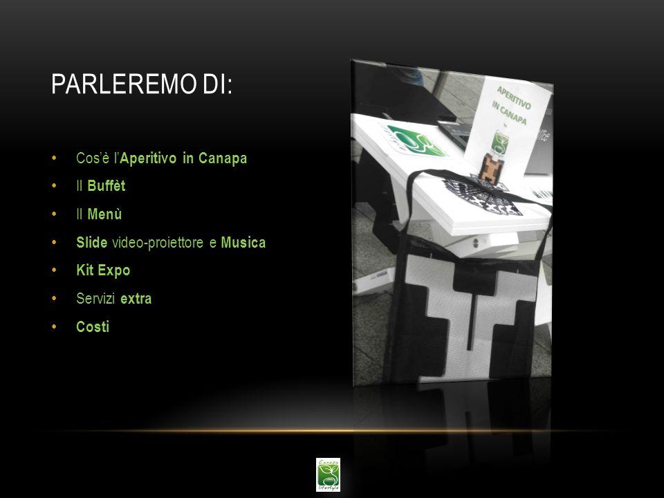 PARLEREMO DI: Cosè l Aperitivo in Canapa Il Buffèt Il Menù Slide video-proiettore e Musica Kit Expo Servizi extra Costi