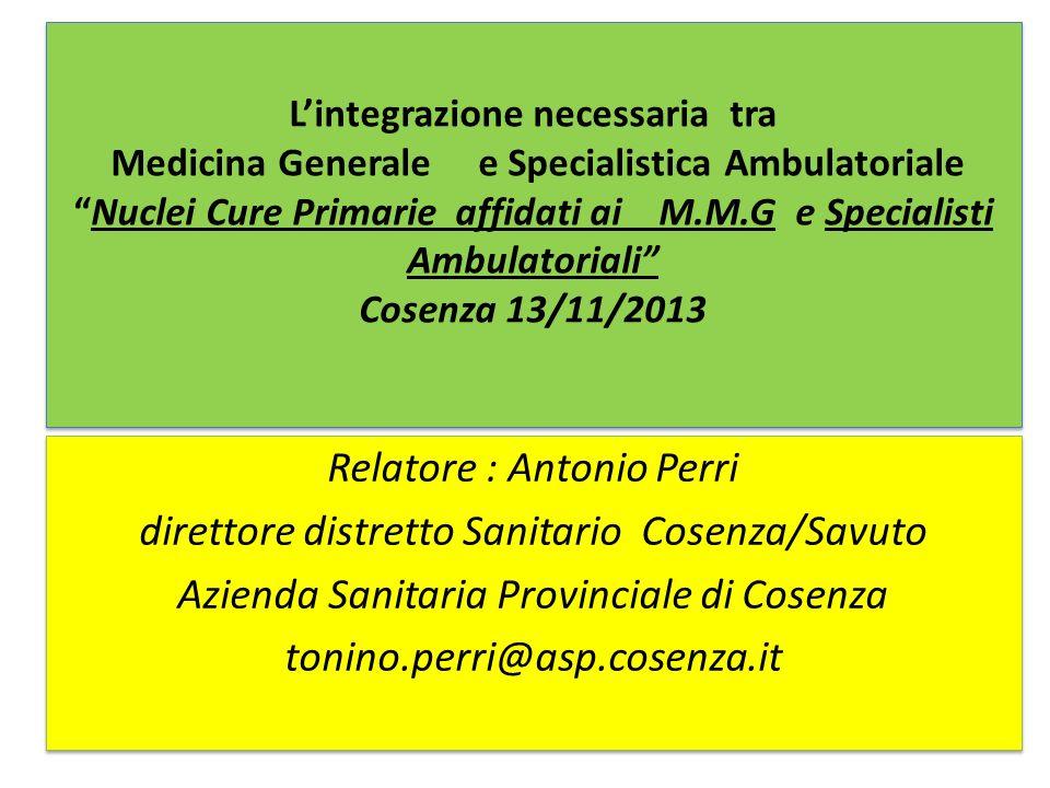 Lintegrazione necessaria tra Medicina Generale e Specialistica AmbulatorialeNuclei Cure Primarie affidati ai M.M.G e Specialisti Ambulatoriali Cosenza