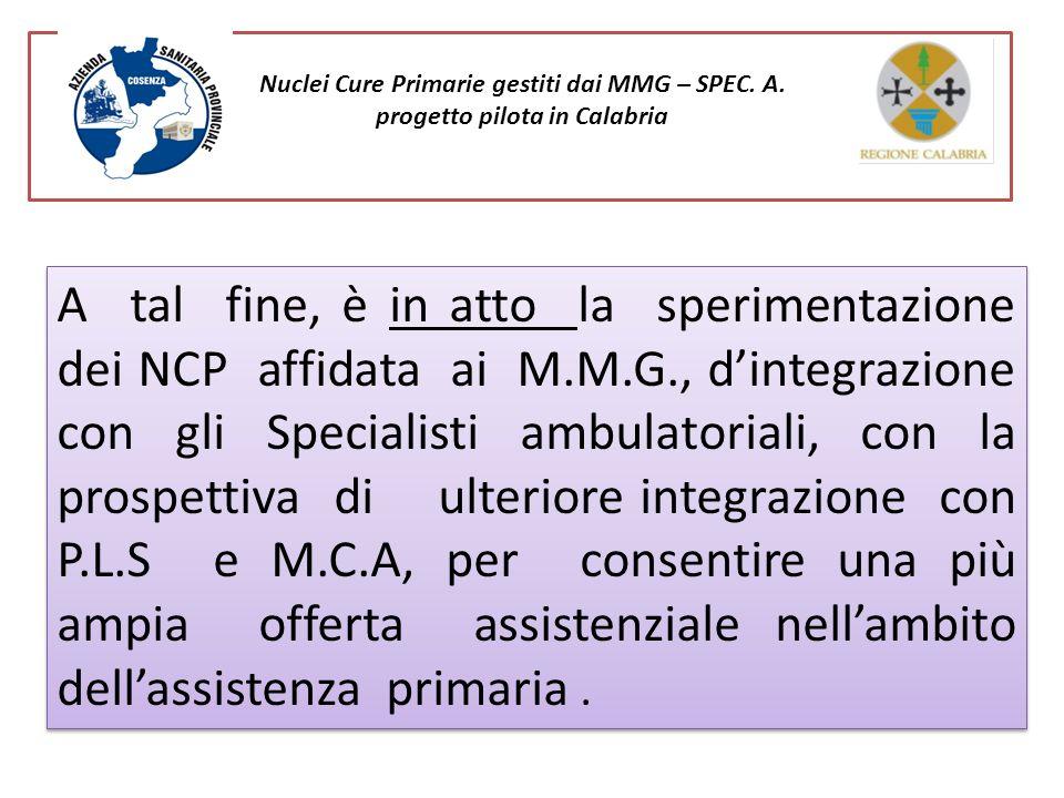 Nuclei Cure Primarie gestiti dai MMG – SPEC. A. progetto pilota in Calabria A tal fine, è in atto la sperimentazione dei NCP affidata ai M.M.G., dinte