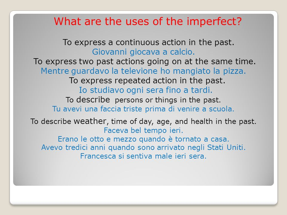 What are the uses of the imperfect.To express a continuous action in the past.
