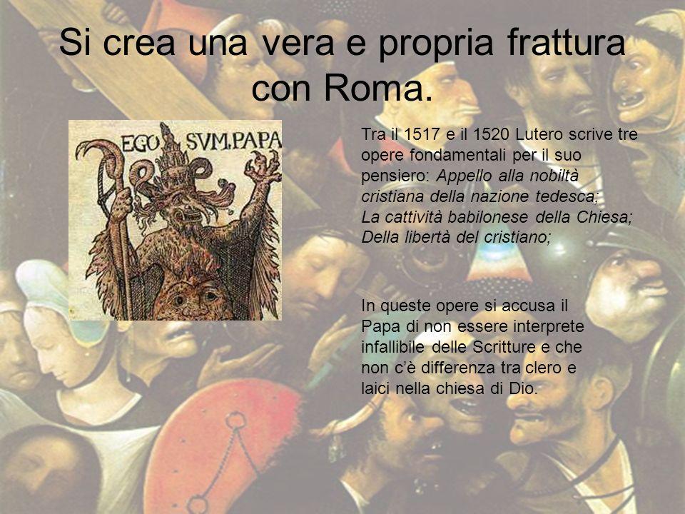 Si crea una vera e propria frattura con Roma. Tra il 1517 e il 1520 Lutero scrive tre opere fondamentali per il suo pensiero: Appello alla nobiltà cri