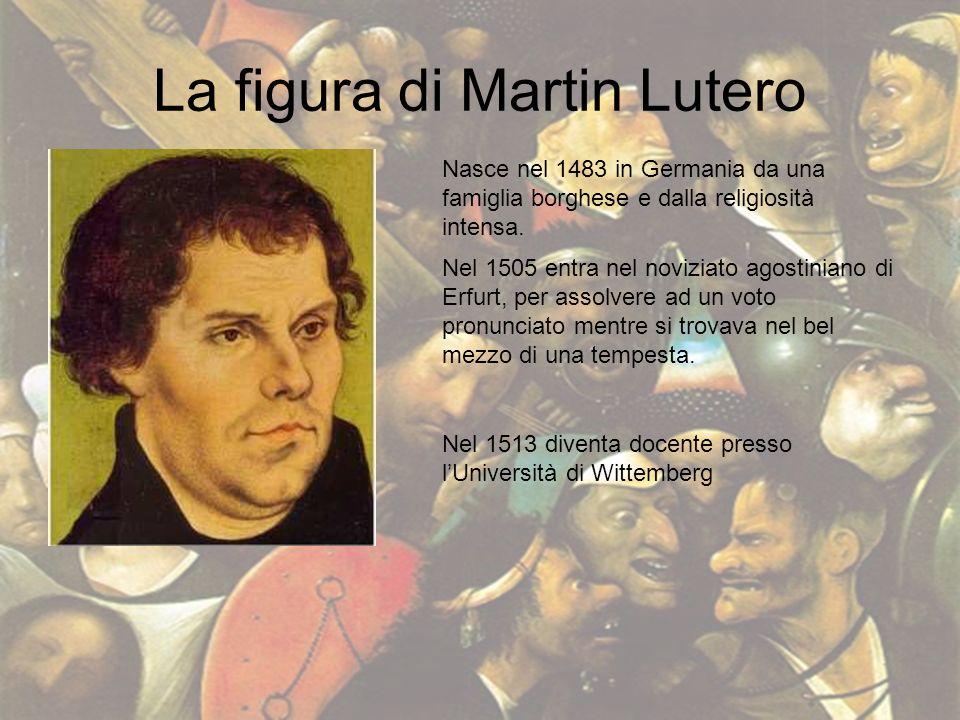 La figura di Martin Lutero Nasce nel 1483 in Germania da una famiglia borghese e dalla religiosità intensa. Nel 1505 entra nel noviziato agostiniano d