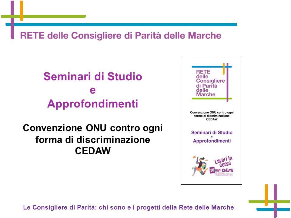 Le Consigliere di Parità: chi sono e i progetti della Rete delle Marche Seminari di Studio e Approfondimenti Convenzione ONU contro ogni forma di discriminazione CEDAW