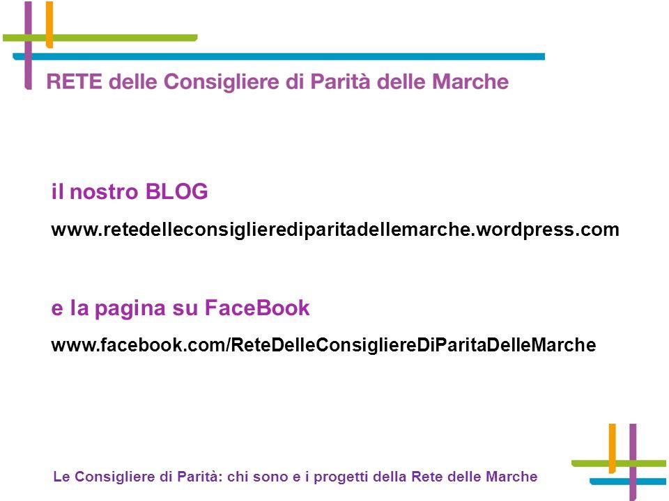 Le Consigliere di Parità: chi sono e i progetti della Rete delle Marche il nostro BLOG www.retedelleconsiglierediparitadellemarche.wordpress.com e la pagina su FaceBook www.facebook.com/ReteDelleConsigliereDiParitaDelleMarche