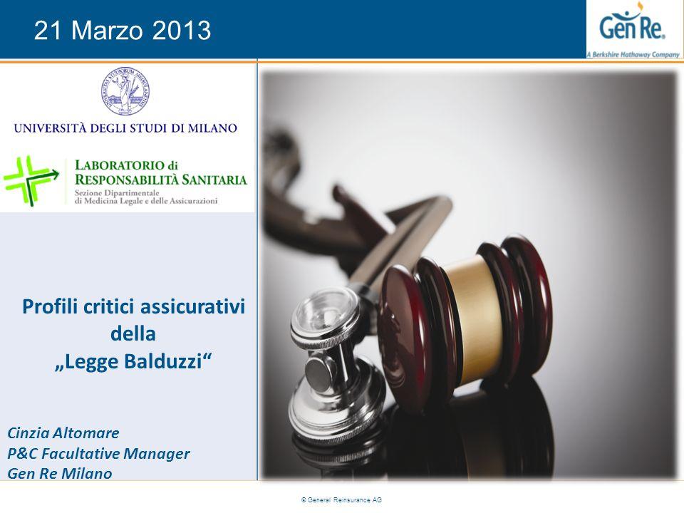 © General Reinsurance AG Profili critici assicurativi della Legge Balduzzi Cinzia Altomare P&C Facultative Manager Gen Re Milano 21 Marzo 2013