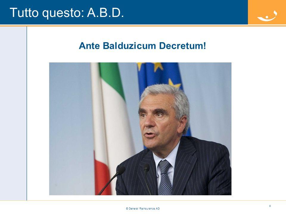 © General Reinsurance AG Tutto questo: A.B.D. 9 Ante Balduzicum Decretum!