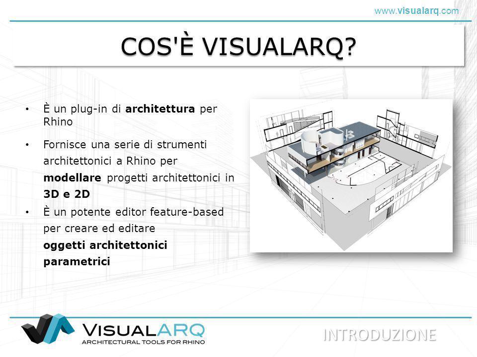 www.visualarq.com COS'È VISUALARQ? È un plug-in di architettura per Rhino Fornisce una serie di strumenti architettonici a Rhino per modellare progett