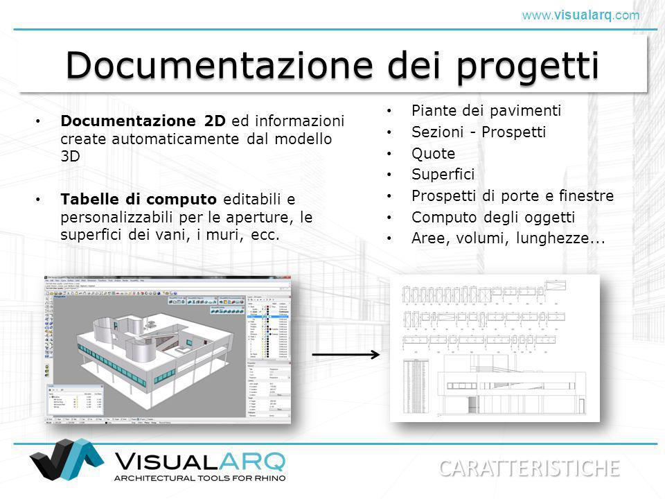 www.visualarq.com Collegamento ed aggiornamento dati I documenti ed i disegni in 2D si aggiornano automaticamente quando il modello 3D cambia Mostra una rappresentazione architettonica 2D standard del modello 3D in tempo reale Il ricalcolo automatico adatta gli oggetti a qualsiasi modifica CARATTERISTICHE