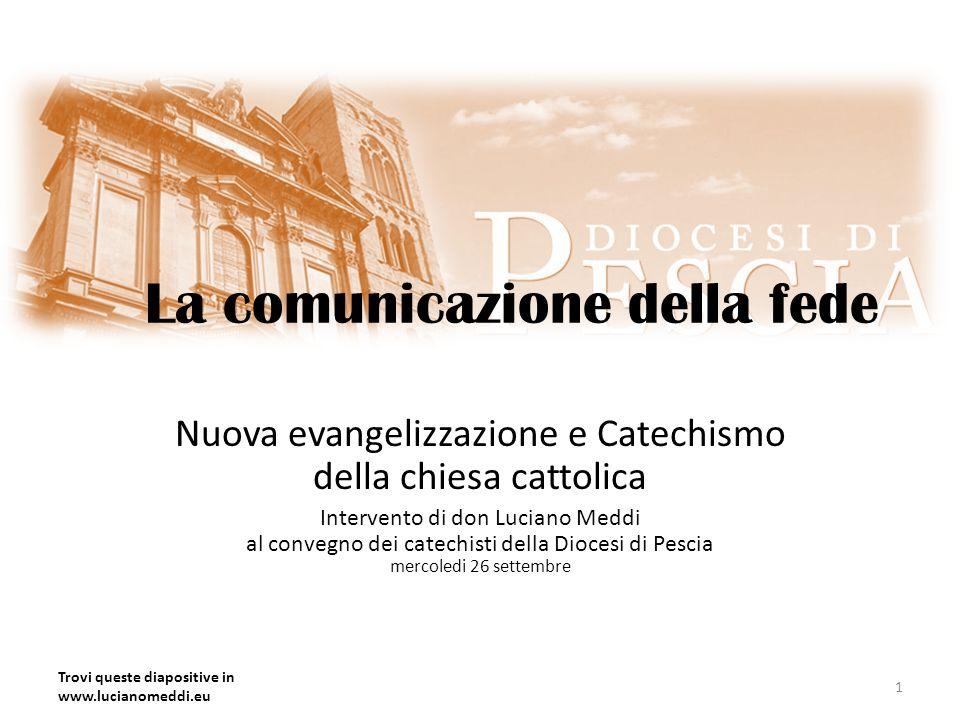 La comunicazione della fede Nuova evangelizzazione e Catechismo della chiesa cattolica Intervento di don Luciano Meddi al convegno dei catechisti dell