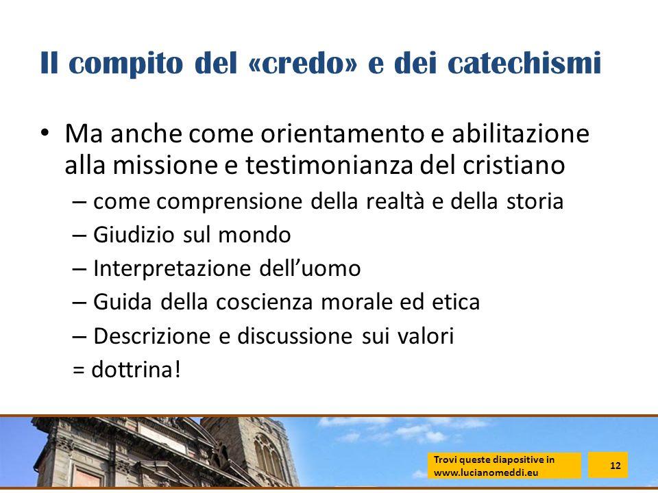 Il compito del «credo» e dei catechismi Ma anche come orientamento e abilitazione alla missione e testimonianza del cristiano – come comprensione dell