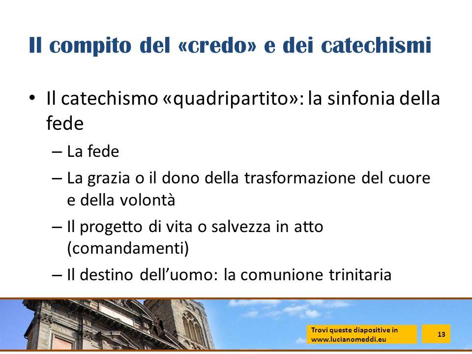 Il compito del «credo» e dei catechismi Il catechismo «quadripartito»: la sinfonia della fede – La fede – La grazia o il dono della trasformazione del