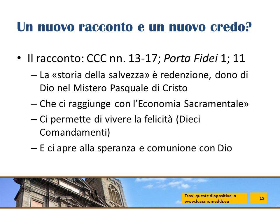 Un nuovo racconto e un nuovo credo? Il racconto: CCC nn. 13-17; Porta Fidei 1; 11 – La «storia della salvezza» è redenzione, dono di Dio nel Mistero P