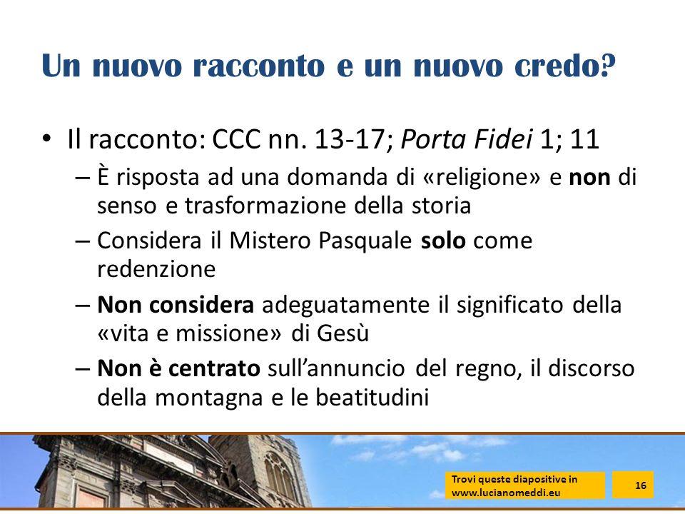Un nuovo racconto e un nuovo credo? Il racconto: CCC nn. 13-17; Porta Fidei 1; 11 – È risposta ad una domanda di «religione» e non di senso e trasform
