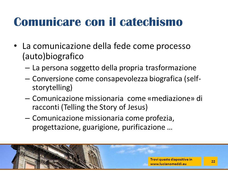 Comunicare con il catechismo La comunicazione della fede come processo (auto)biografico – La persona soggetto della propria trasformazione – Conversio