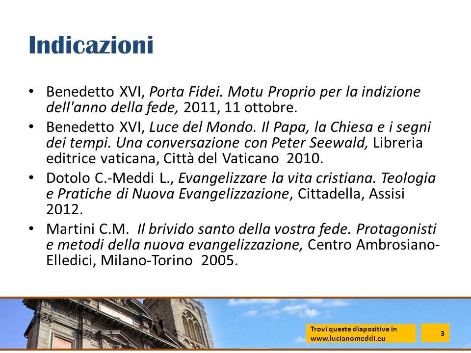 Indicazioni Benedetto XVI, Porta Fidei. Motu Proprio per la indizione dell'anno della fede, 2011, 11 ottobre. Benedetto XVI, Luce del Mondo. Il Papa,