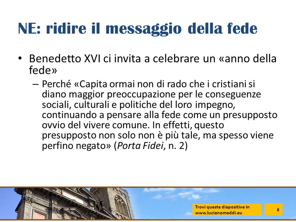 NE: ridire il messaggio della fede Benedetto XVI ci invita a celebrare un «anno della fede» – Perché «Capita ormai non di rado che i cristiani si dian
