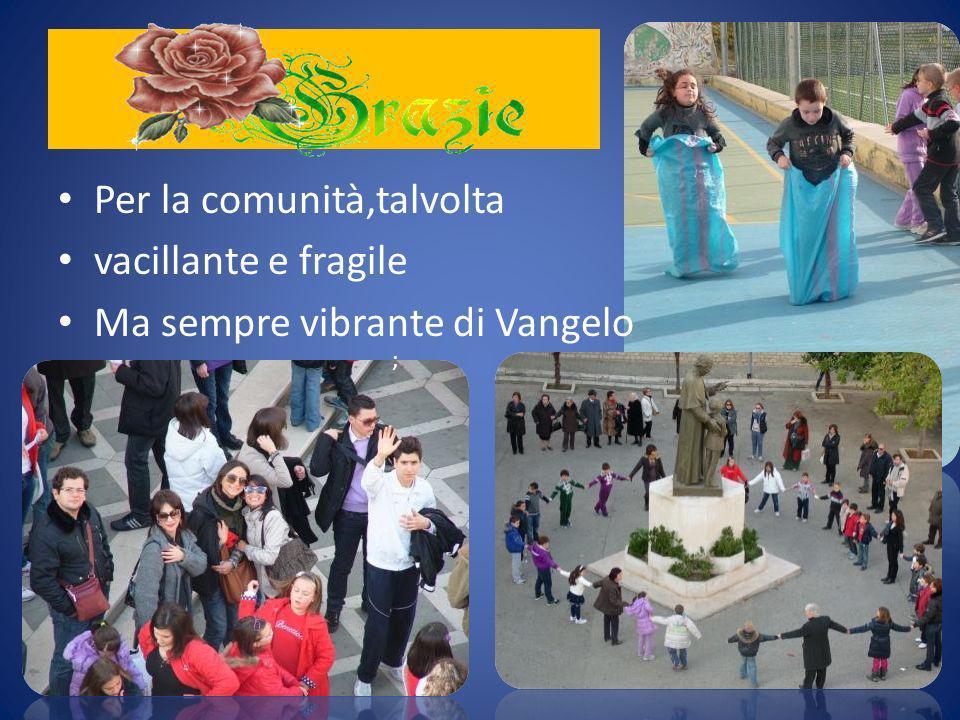 Per la comunità,talvolta vacillante e fragile Ma sempre vibrante di Vangelo ); ;