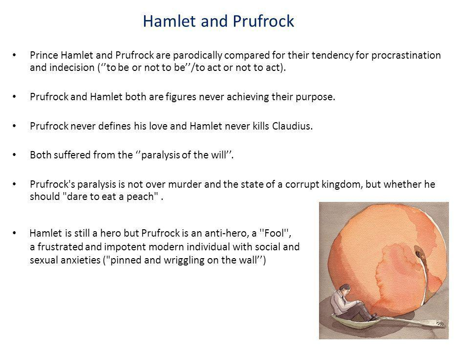 Hamlet and Prufrock Prince Hamlet and Prufrock are parodically compared for their tendency for procrastination and indecision (to be or not to be/to a