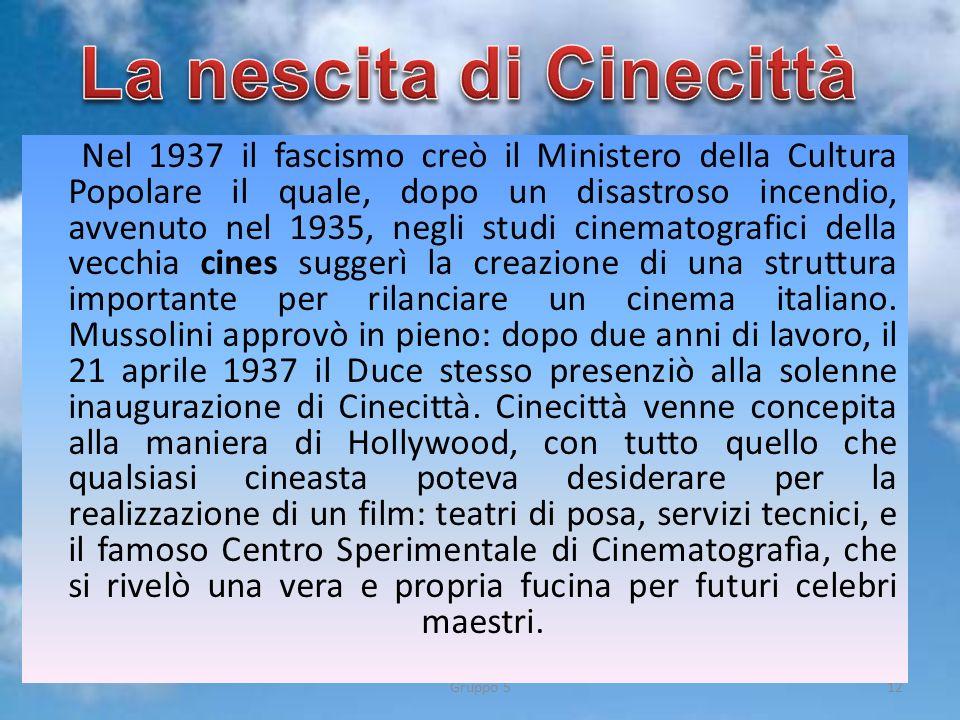 Gruppo 512 Nel 1937 il fascismo creò il Ministero della Cultura Popolare il quale, dopo un disastroso incendio, avvenuto nel 1935, negli studi cinemat