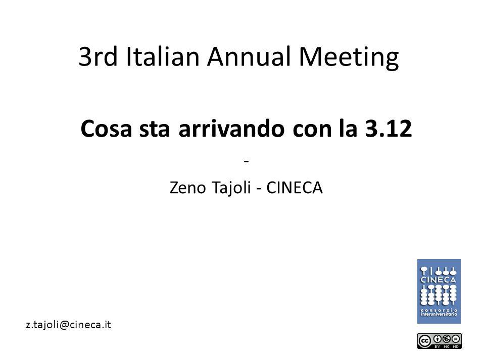 3rd Italian Annual Meeting Cosa sta arrivando con la 3.12 - Zeno Tajoli - CINECA z.tajoli@cineca.it