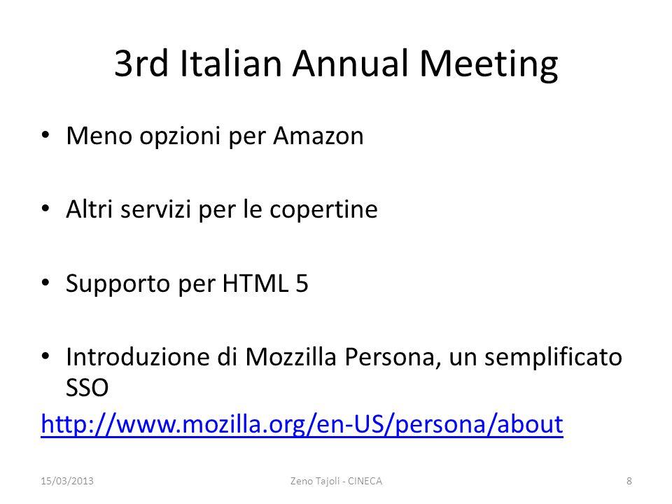 3rd Italian Annual Meeting Meno opzioni per Amazon Altri servizi per le copertine Supporto per HTML 5 Introduzione di Mozzilla Persona, un semplificato SSO http://www.mozilla.org/en-US/persona/about 15/03/2013Zeno Tajoli - CINECA8