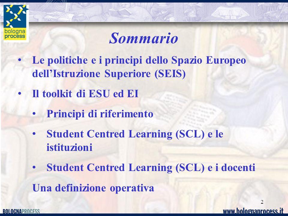 Sommario 2 Le politiche e i principi dello Spazio Europeo dellIstruzione Superiore (SEIS) Il toolkit di ESU ed EI Principi di riferimento Student Centred Learning (SCL) e le istituzioni Student Centred Learning (SCL) e i docenti Una definizione operativa