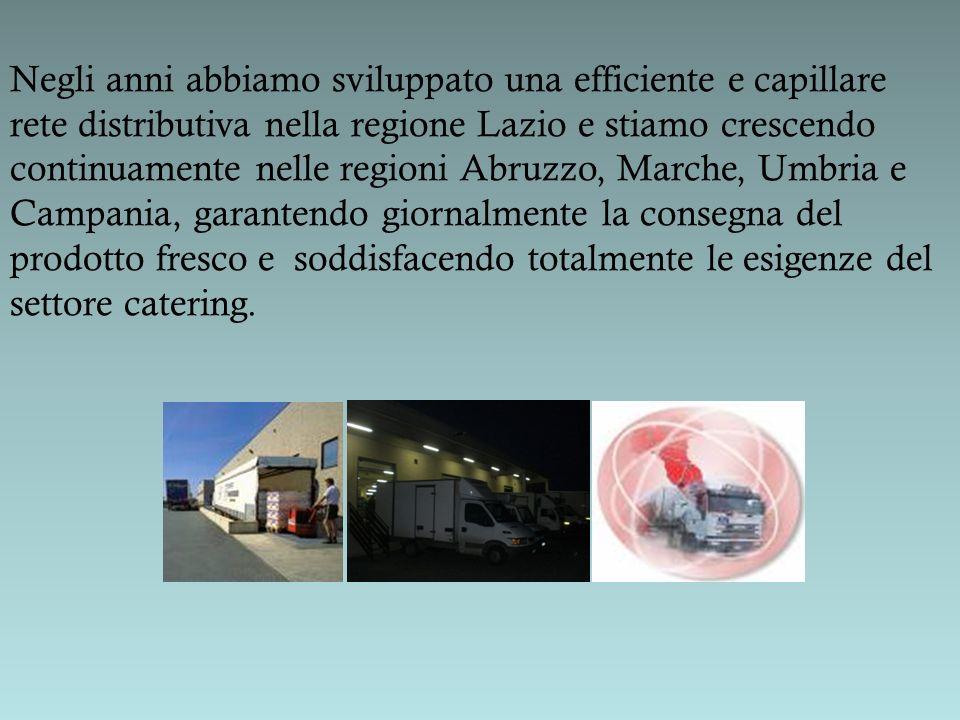 Negli anni abbiamo sviluppato una efficiente e capillare rete distributiva nella regione Lazio e stiamo crescendo continuamente nelle regioni Abruzzo,