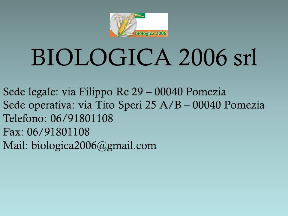 BIOLOGICA 2006 srl Sede legale: via Filippo Re 29 – 00040 Pomezia Sede operativa: via Tito Speri 25 A/B – 00040 Pomezia Telefono: 06/91801108 Fax: 06/