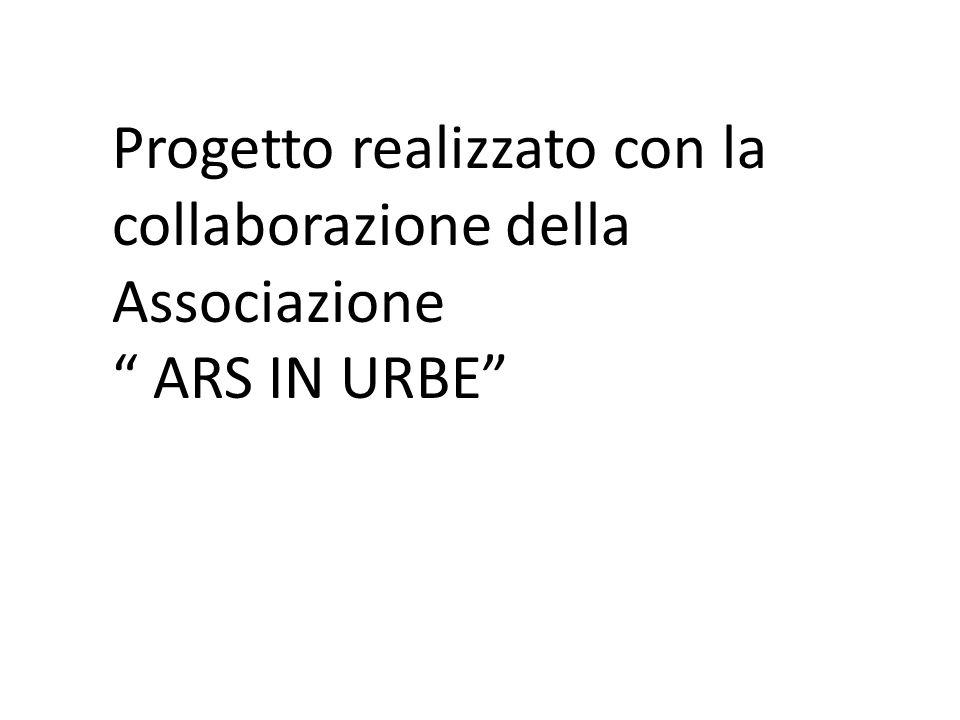 Progetto realizzato con la collaborazione della Associazione ARS IN URBE