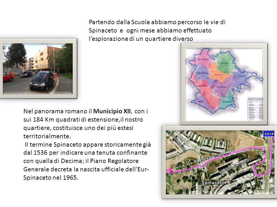 Partendo dalla Scuola abbiamo percorso le vie di Spinaceto e ogni mese abbiamo effettuato lesplorazione di un quartiere diverso Nel panorama romano il