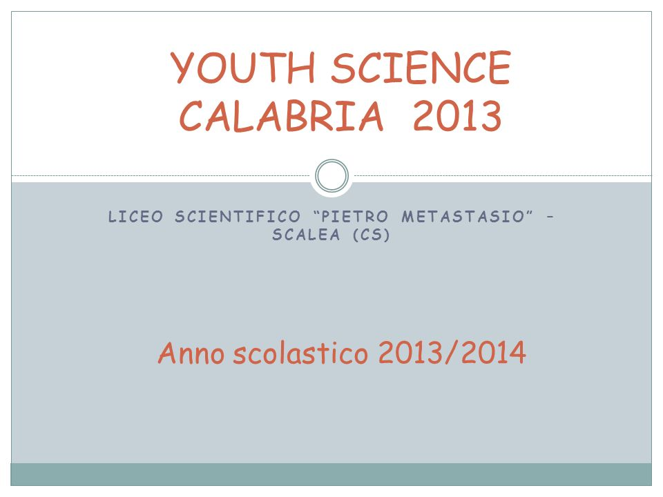 LICEO SCIENTIFICO PIETRO METASTASIO – SCALEA (CS) YOUTH SCIENCE CALABRIA 2013 Anno scolastico 2013/2014