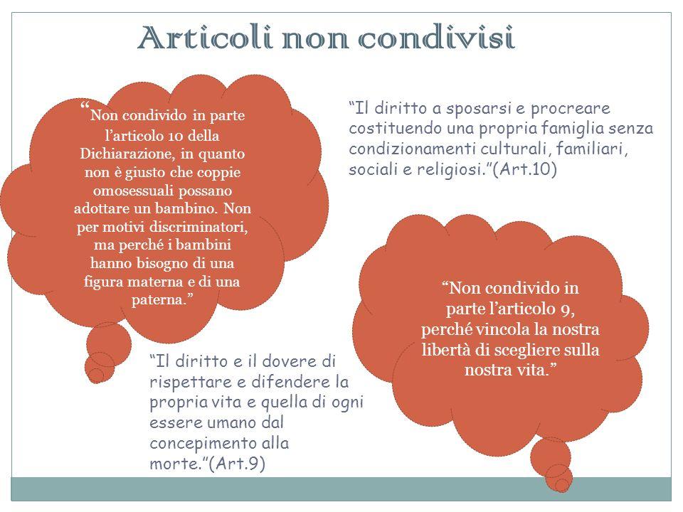 Articoli non condivisi Non condivido in parte larticolo 10 della Dichiarazione, in quanto non è giusto che coppie omosessuali possano adottare un bambino.