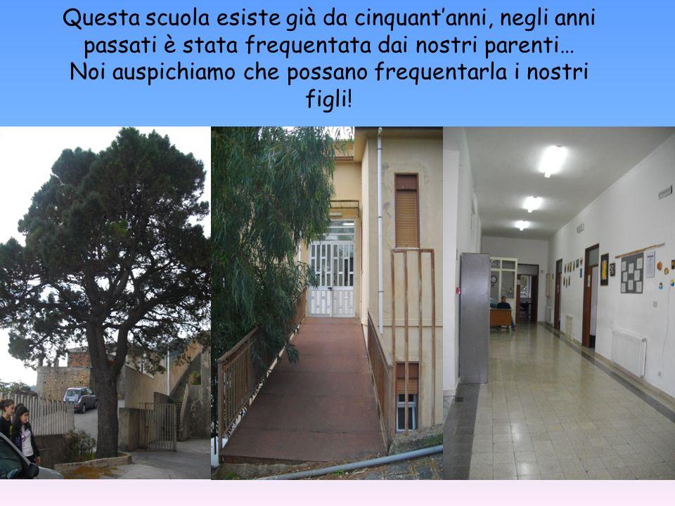 Questa scuola esiste già da cinquantanni, negli anni passati è stata frequentata dai nostri parenti… Noi auspichiamo che possano frequentarla i nostri figli!