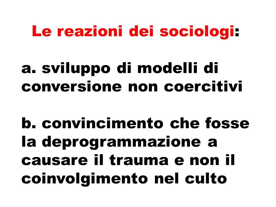Le reazioni dei sociologi: a. sviluppo di modelli di conversione non coercitivi b.