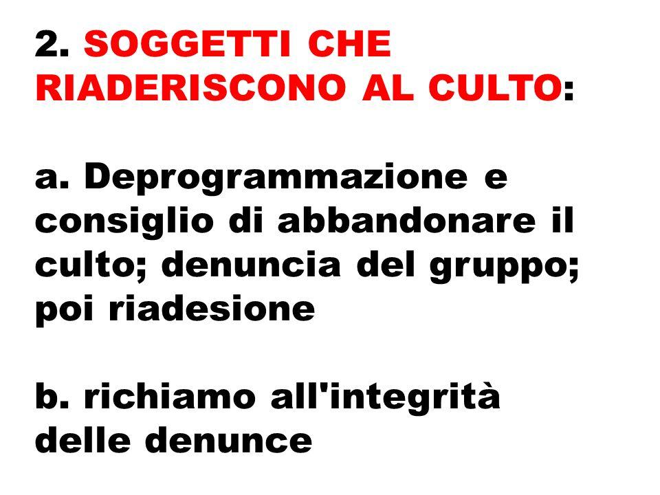 2. SOGGETTI CHE RIADERISCONO AL CULTO: a.