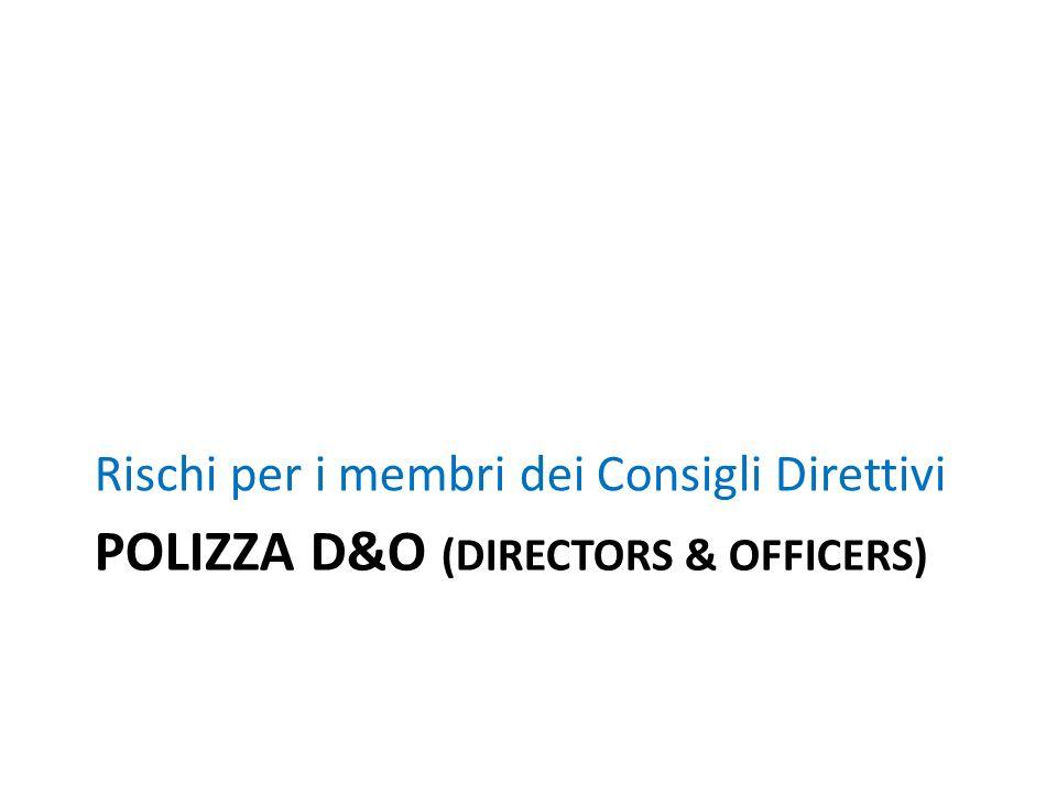 POLIZZA D&O (DIRECTORS & OFFICERS) Rischi per i membri dei Consigli Direttivi