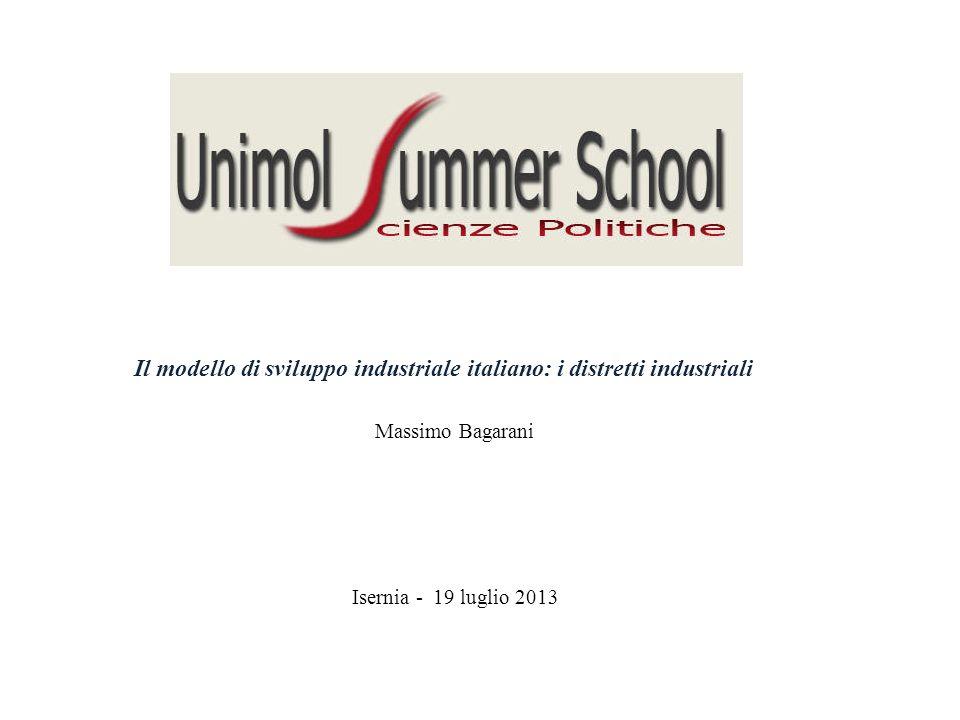 Il modello di sviluppo industriale italiano: i distretti industriali Massimo Bagarani Isernia - 19 luglio 2013