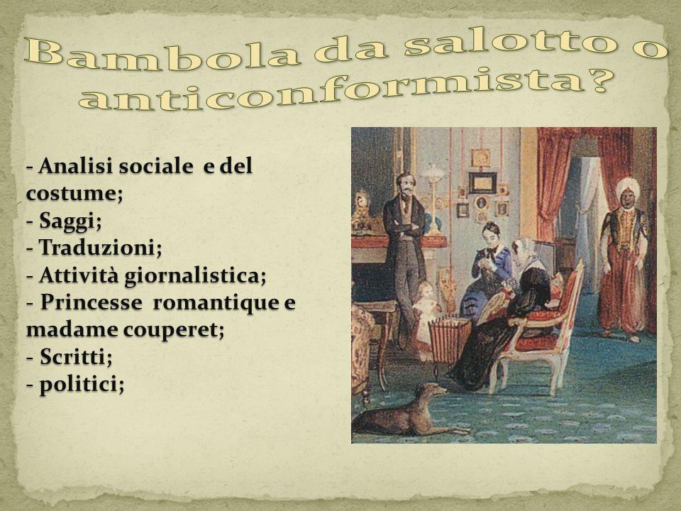 - Analisi sociale e del costume; - Saggi; - Traduzioni; - Attività giornalistica; - Princesse romantique e madame couperet; - Scritti; - politici;
