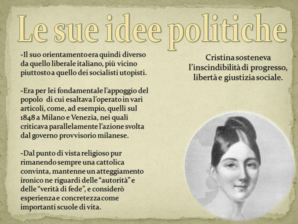 -Il suo orientamento era quindi diverso da quello liberale italiano, più vicino piuttosto a quello dei socialisti utopisti. -Era per lei fondamentale