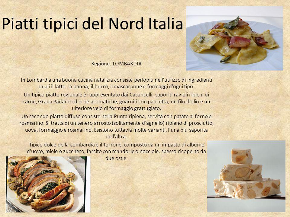 Piatti tipici del Nord Italia Regione: LOMBARDIA In Lombardia una buona cucina natalizia consiste perlopiù nellutilizzo di ingredienti quali il latte, la panna, il burro, il mascarpone e formaggi dogni tipo.