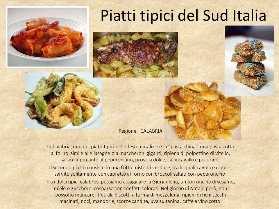 Piatti tipici del Sud Italia Regione: CALABRIA In Calabria, uno dei piatti tipici delle feste natalizie è la pasta china, una pasta cotta al forno, si