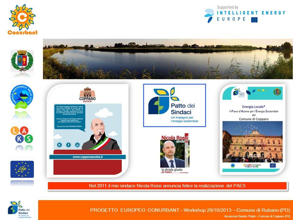 PROGETTO EUROPEO CONURBANT – Workshop 29/10/2013 – Comune di Rubano (PD) Assessore Sandro Pelati – Comune di Copparo (FE) Nel 2011 il mio sindaco Nico